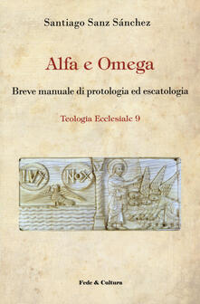 Alfa e omega. Breve manuale di protologia ed escatologia - Santiago Sanz Sánchez - copertina