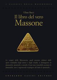 Il Il libro del vero massone - Bacci Ulisse - wuz.it