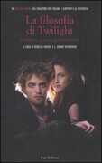 Libro La filosofia di Twilight. I vampiri e la ricerca dell'immortalità