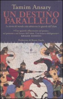Un destino parallelo. La storia del mondo vista attraverso lo sguardo dell'Islam - Tamim Ansary - copertina