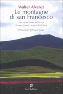 Le montagne di san Francesco. Perché nel cuore dell'Italia si nascondono i segreti della Terra