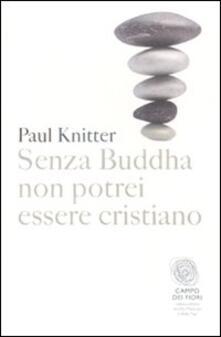 Senza Buddha non potrei essere cristiano - Paul F. Knitter - copertina