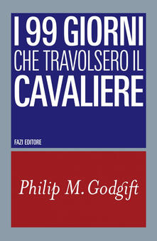 I 99 giorni che travolsero il cavaliere - Philip M. Godgift - ebook