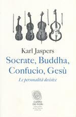Socrate, Buddha, Confucio, Gesù. Le personalità decisive