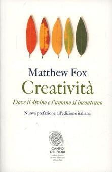 Creatività. Dove il divino e l'umano si incontrano - Matthew Fox - copertina