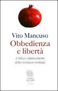 Libro Obbedienza e libertà. Critica e rinnovamento della coscienza cristiana Vito Mancuso