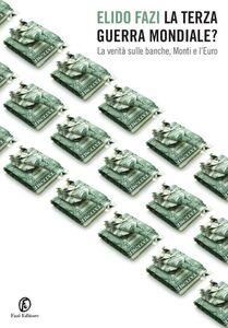 Foto Cover di terza guerra mondiale? La verità sulle banche, Monti e l'Euro. Vol. 1, Ebook di Elido Fazi, edito da Fazi