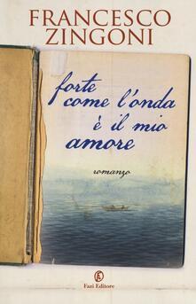 Forte come l'onda è il mio amore - Francesco Zingoni - copertina