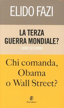 La terza guerra mondiale? Chi comanda Obama o Wall Street?. Vol. 2 - Elido Fazi - copertina