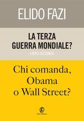 La terza guerra mondiale? Chi comanda, Obama o Wall Street?. Vol. 2
