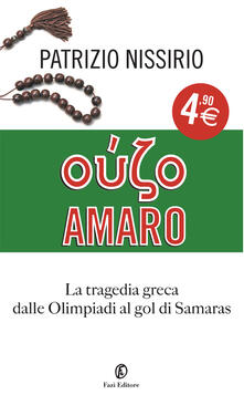 Oúzo amaro. La tragedia greca dalle Olimpiadi al gol di Samaras - Patrizio Nissirio - ebook