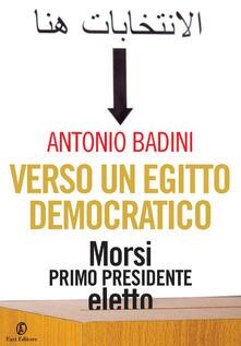 Verso un Egitto democratico. Morsi primo presidente eletto - Antonio Badini - ebook