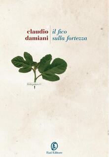 Il fico sulla fortezza - Claudio Damiani - ebook