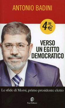 Verso un Egitto democratico. Le sfide di Morsi - Antonio Badini - copertina