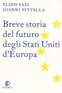 Libro Breve storia del futuro degli Stati Uniti d'Europa Elido Fazi , Gianni Pittella
