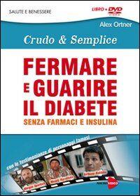 Fermare e guarire il diabete senza farmaci e insulina. Crudo e semplica. DVD. Con libro