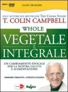 Ipabsantonioabatetrino.it Whole. Vegetale e integrale. Un cambiamento epocale per la nostra salute e alimentazione. DVD Image