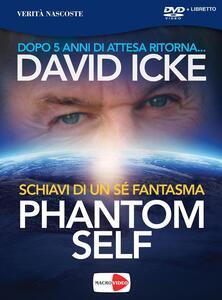 Libro Phantom self. Schiavi di un sé fantasma. DVD David Icke