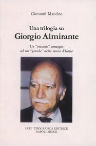 Una trilogia su Giorgio Almirante. Un piccolo omaggio ad un grande della storia d'Italia
