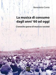 La musica di consumo dagli anni '60 ad oggi. Cronache sparse di musica e società