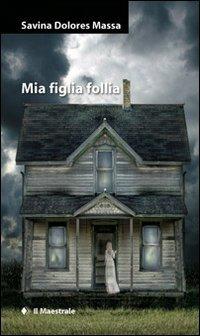 Mia figlia follia - Massa Savina Dolores - wuz.it