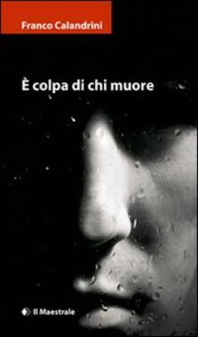 È colpa di chi muore - Franco Calandrini - copertina