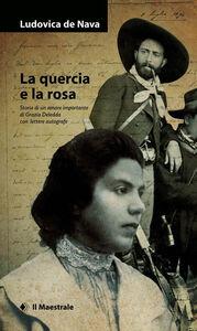 Libro La quercia e la rosa. Storia di un amore importante di Grazia Deledda , con lettere autografe Ludovica De Nava