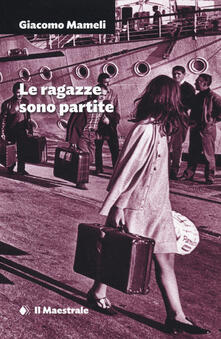 Le ragazze sono partite - Giacomo Mameli - copertina