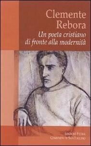 Clemente Rebora. Un poeta cristiano di fronte alla modernità