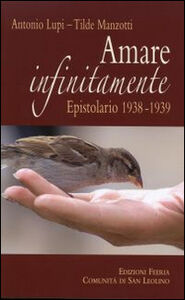 Amare infinitamente. Epistolario 1938-1939