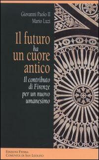 Il futuro ha un cuore antico. Il contributo di Firenze per un nuovo umanesimo