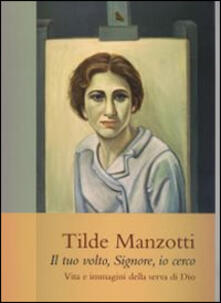 Atomicabionda-ilfilm.it Tilde Manzotti : il tuo volto, Signore, io cerco. Vita e immagini della serva di Dio (1915-1939) Image