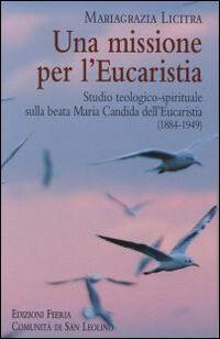 Una missione per l'Eucaristia. Studio teologico-spirituale sulla beata Maria Candida dell'Eucarestia (1884-1949)