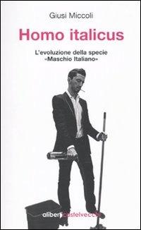 Homo italicus. L'evoluzione della specie «maschio italiano» di Giusi Miccoli