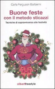 Libro Buone feste con il metodo sticazzi. Tecniche di sopravvivenza alle festività Carla Ferguson Barberini