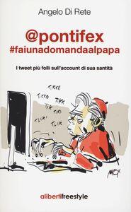 @pontifex. faiunadomandaalpapa. I tweet più folli sull'account di sua santità