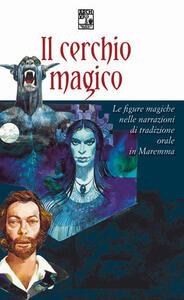 Il cerchio magico. Atti del convegno sulle figure magiche nelle narrazioni di tradizione orale in Maremma