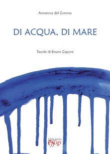 Di acqua e di mare. Tavole di Bruno Caponi - Annarosa Del Corona - copertina