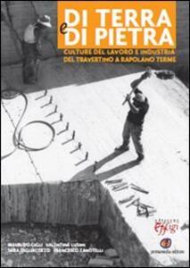 Di terra e di pietra. Culture del lavoro e industria del travertino a Rapolano Terme - copertina