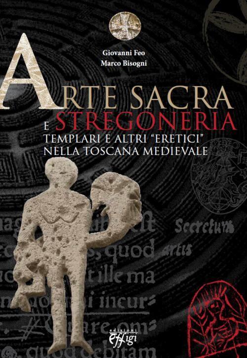 Arte sacra e stregoneria. Templari e altri «eretici» nella Toscana medievale
