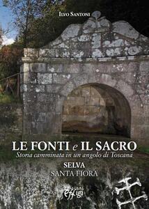 Le fonti e il sacro. Storia camminata in un angolo di Toscana: Selva, Santa Fiora