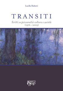 Transiti. Scritti su psicoanalisi cultura e società (1976-2005)