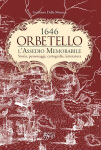 Orbetello. 1646. L'assedio memorabile. Storia, personaggi, cartografia, letteratura