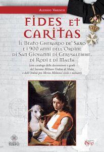 Libro Fides et caritas. Il beato Gherardo de' Saxo e i 900 anni dell'ordine di San Giovanni di Gerusalemme, di Rodi e di Malta Alessio Varisco