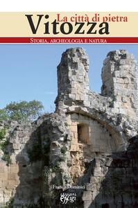 Vitozza. La città di pietra. Storia, archeologia, natura