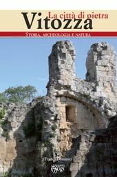 Vitozza. La citta di pietra. Storia, archeologia, natura