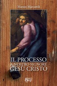 Il processo a nostro Signore Gesù Cristo