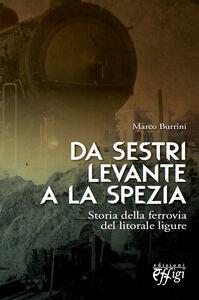 Da Sestri Levante a La Spezia. Storia della ferrovia del litorale ligure