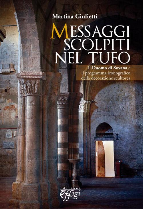 Messaggi scolpiti nel tufo. Il Duomo di Sovana, il programma iconografico della decorazione scultorea