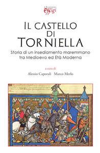 Il castello di Torniella. Storia di un insediamento maremmano tra Medioevo ed età moderna
